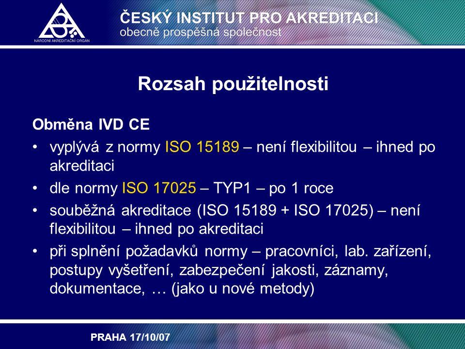 PRAHA 17/10/07 Rozsah použitelnosti TYP1 - Zařazení aktuální normalizované a/nebo technicky ekvivalentní normalizované metody vyšetření metody, které nejsou postaveny na IVD metody na IVD – dle ISO 17025 – TYP1 metody na IVD – dle ISO 15189 – Obměna IVD (není flexibilitou)