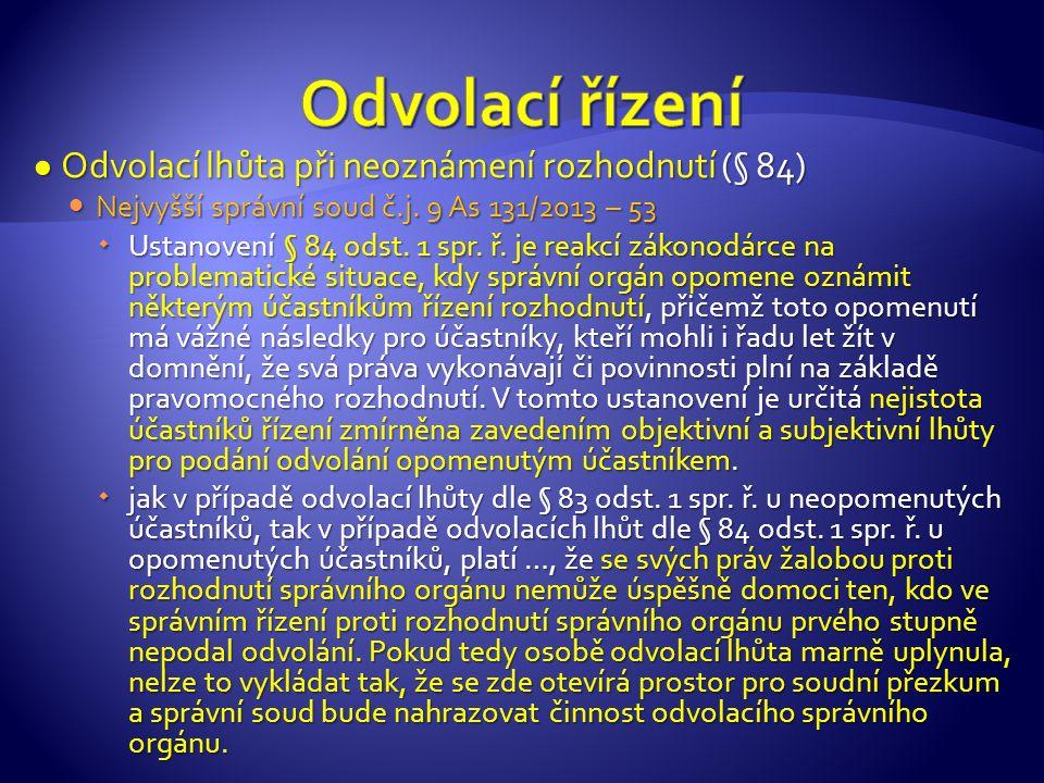● Odvolací lhůta při neoznámení rozhodnutí (§ 84) Nejvyšší správní soud č.j.