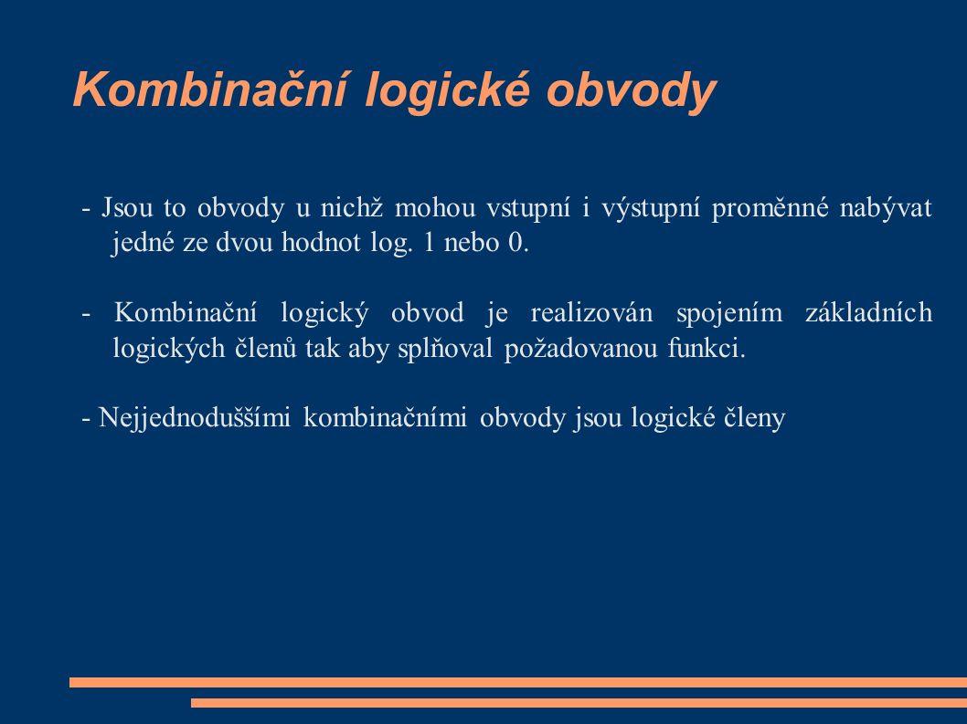 Kombinační logické obvody - Jsou to obvody u nichž mohou vstupní i výstupní proměnné nabývat jedné ze dvou hodnot log.