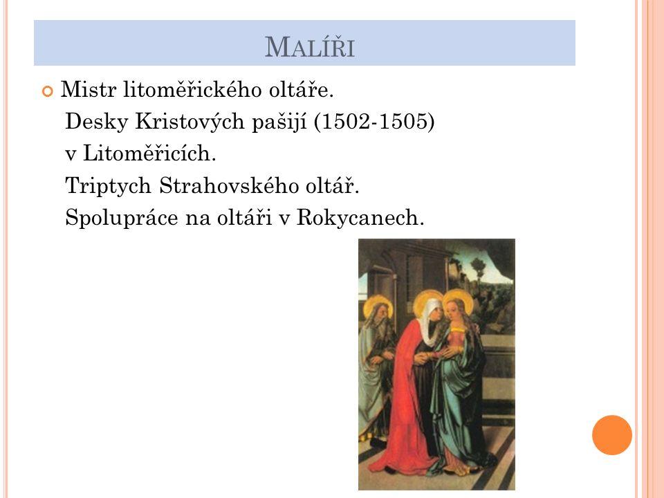 M ALÍŘI Mistr litoměřického oltáře. Desky Kristových pašijí (1502-1505) v Litoměřicích.