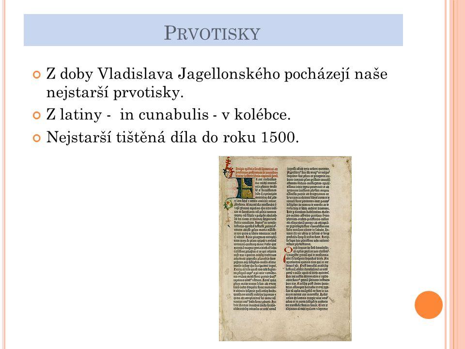 P RVOTISKY Z doby Vladislava Jagellonského pocházejí naše nejstarší prvotisky.