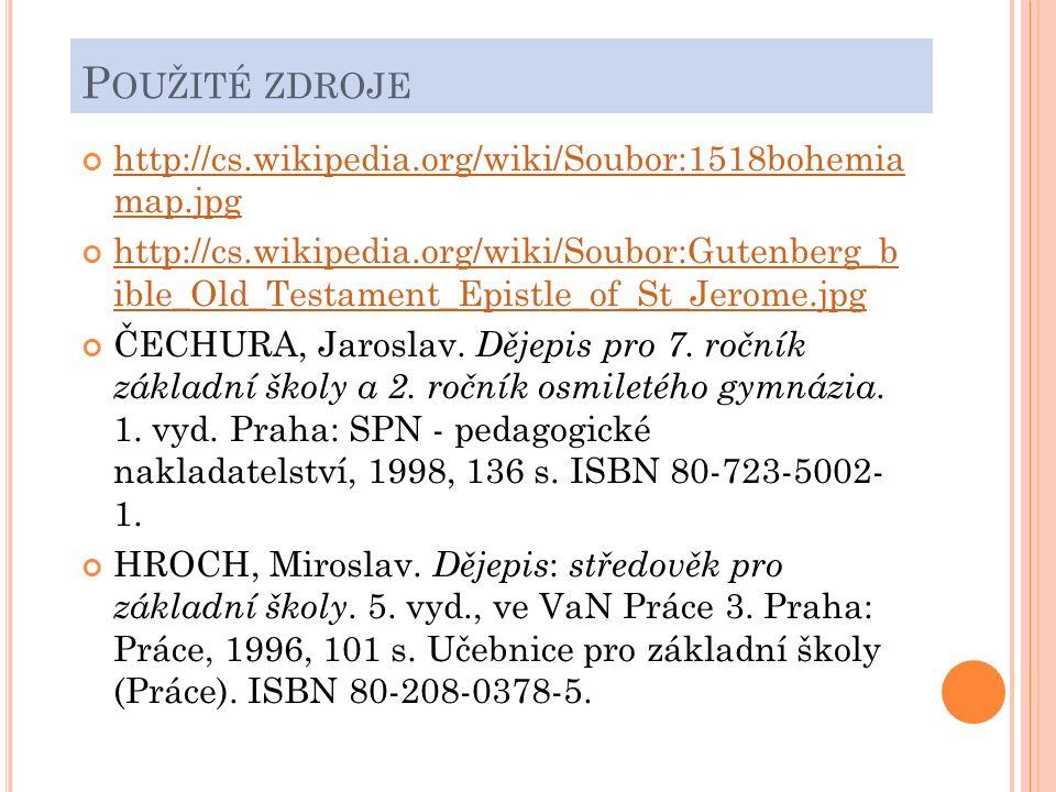 P OUŽITÉ ZDROJE http://cs.wikipedia.org/wiki/Soubor:1518bohemia map.jpg http://cs.wikipedia.org/wiki/Soubor:Gutenberg_b ible_Old_Testament_Epistle_of_St_Jerome.jpg ČECHURA, Jaroslav.