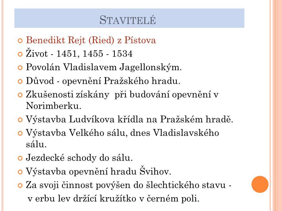 S TAVITELÉ Benedikt Rejt (Ried) z Pístova Život - 1451, 1455 - 1534 Povolán Vladislavem Jagellonským.