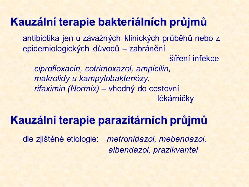 Kauzální terapie bakteriálních průjmů antibiotika jen u závažných klinických průběhů nebo z epidemiologických důvodů – zabránění šíření infekce ciprofloxacin, cotrimoxazol, ampicilin, makrolidy u kampylobakteriózy, rifaximin (Normix) – vhodný do cestovní lékárničky Kauzální terapie parazitárních průjmů dle zjištěné etiologie: metronidazol, mebendazol, albendazol, prazikvantel