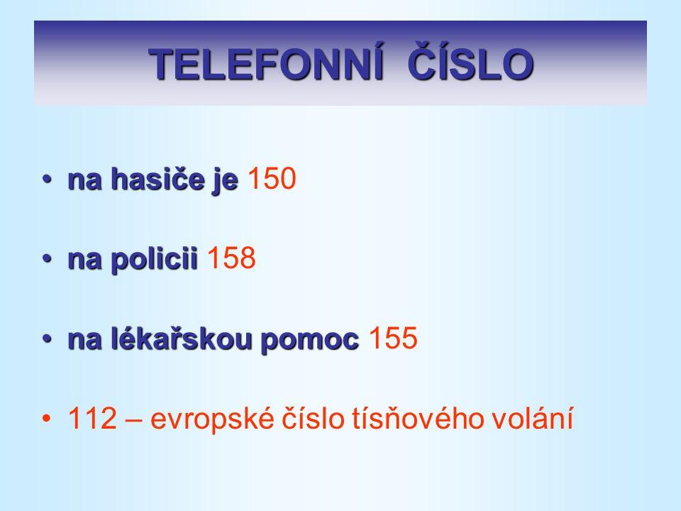 TELEFONNÍ ČÍSLO na hasiče jena hasiče je 150 na policiina policii 158 na lékařskou pomocna lékařskou pomoc 155 112 – evropské číslo tísňového volání
