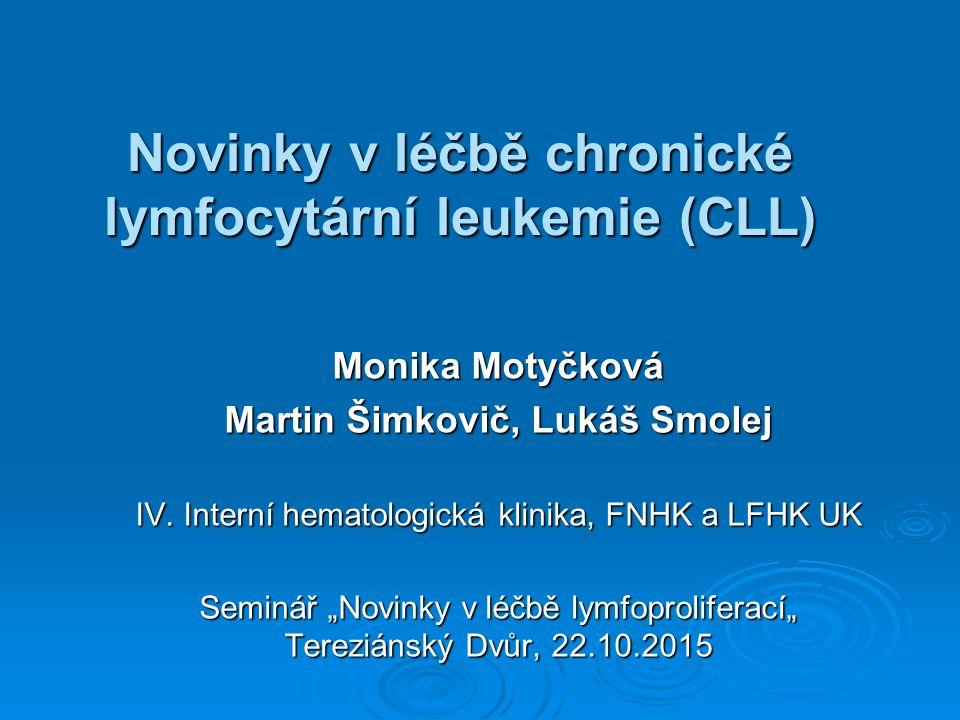 Novinky v léčbě chronické lymfocytární leukemie (CLL) Novinky v léčbě chronické lymfocytární leukemie (CLL) Monika Motyčková Martin Šimkovič, Lukáš Smolej IV.