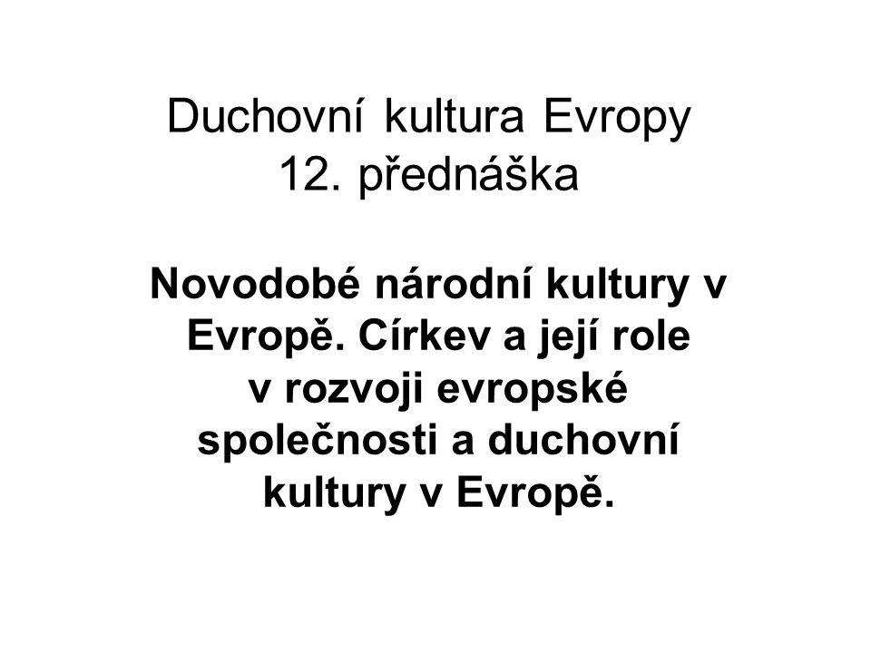 Duchovní kultura Evropy 12. přednáška Novodobé národní kultury v Evropě. Církev a její role v rozvoji evropské společnosti a duchovní kultury v Evropě