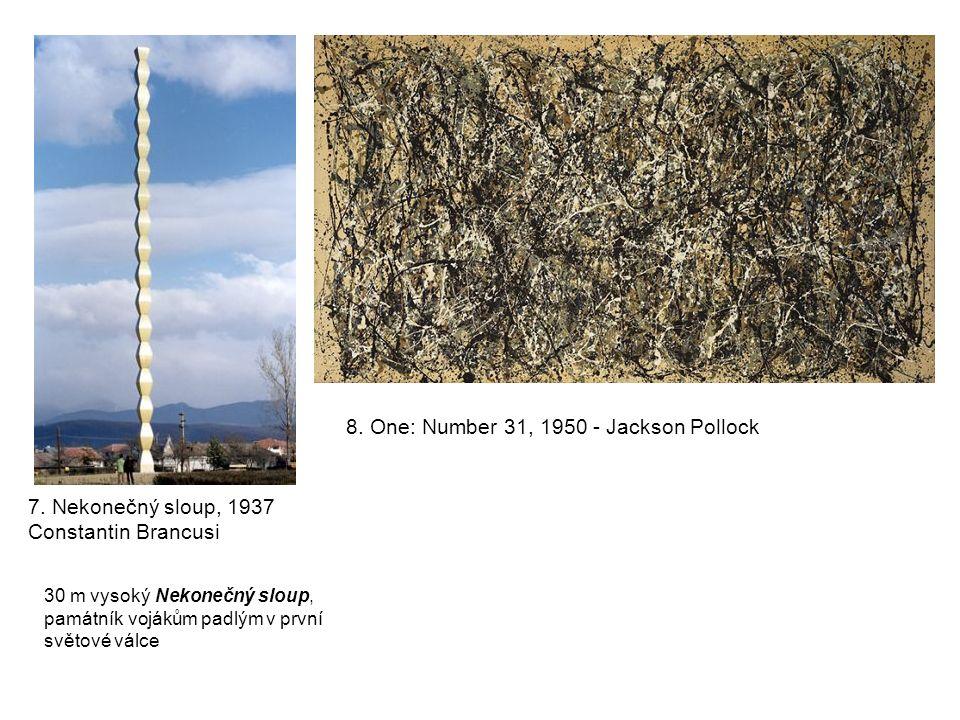 30 m vysoký Nekonečný sloup, památník vojákům padlým v první světové válce 7. Nekonečný sloup, 1937 Constantin Brancusi 8. One: Number 31, 1950 - Jack