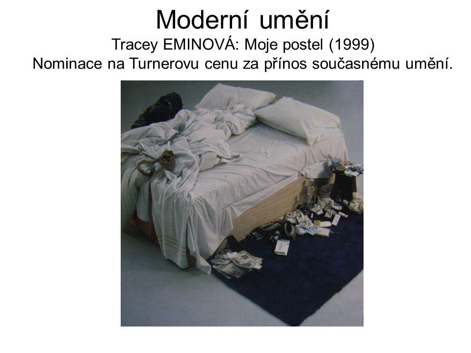 Moderní umění Tracey EMINOVÁ: Moje postel (1999) Nominace na Turnerovu cenu za přínos současnému umění.