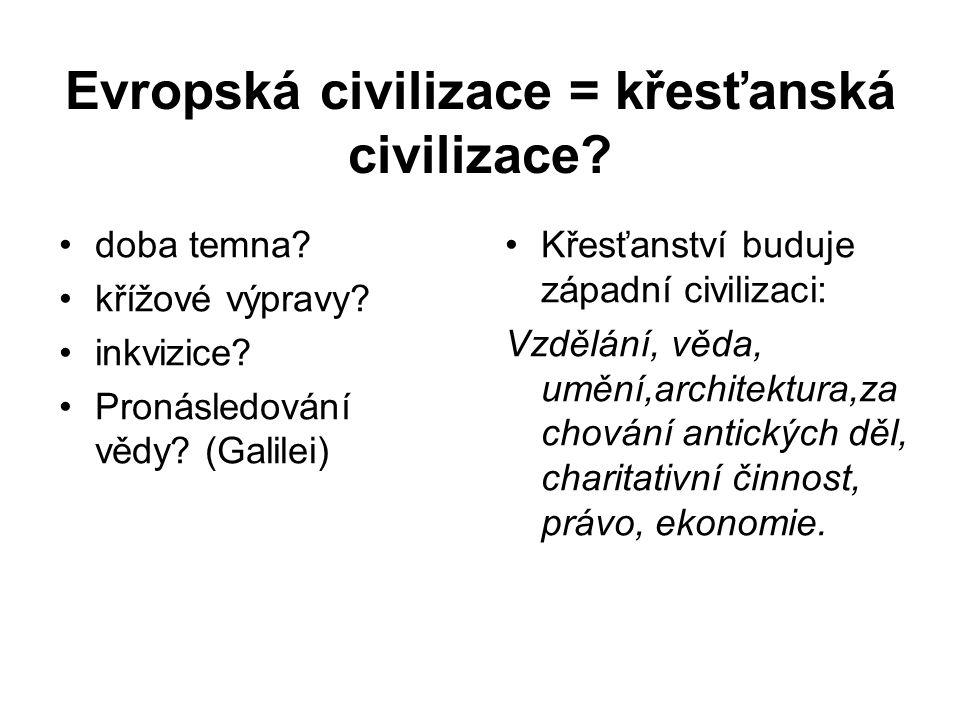 Evropská civilizace = křesťanská civilizace? doba temna? křížové výpravy? inkvizice? Pronásledování vědy? (Galilei) Křesťanství buduje západní civiliz