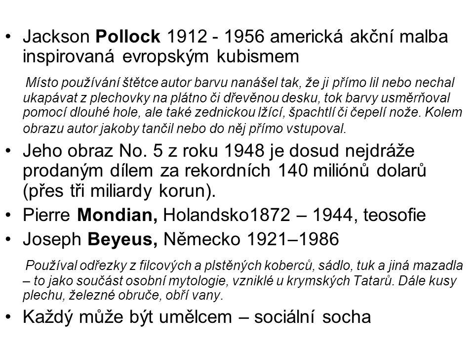 Jackson Pollock 1912 - 1956 americká akční malba inspirovaná evropským kubismem Místo používání štětce autor barvu nanášel tak, že ji přímo lil nebo n
