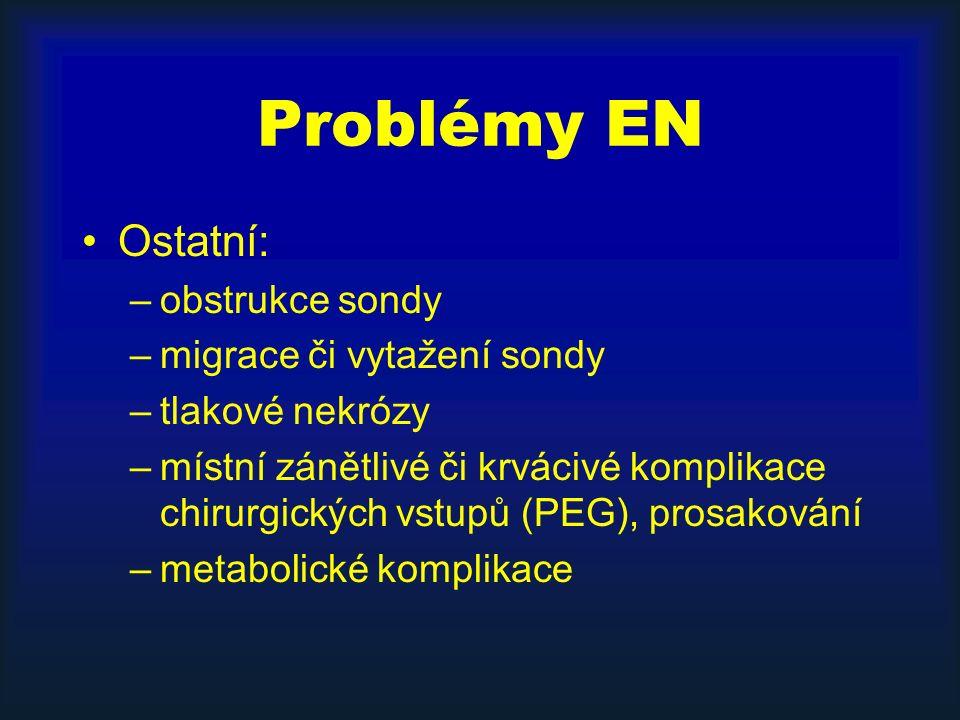 Problémy EN Ostatní: –obstrukce sondy –migrace či vytažení sondy –tlakové nekrózy –místní zánětlivé či krvácivé komplikace chirurgických vstupů (PEG), prosakování –metabolické komplikace