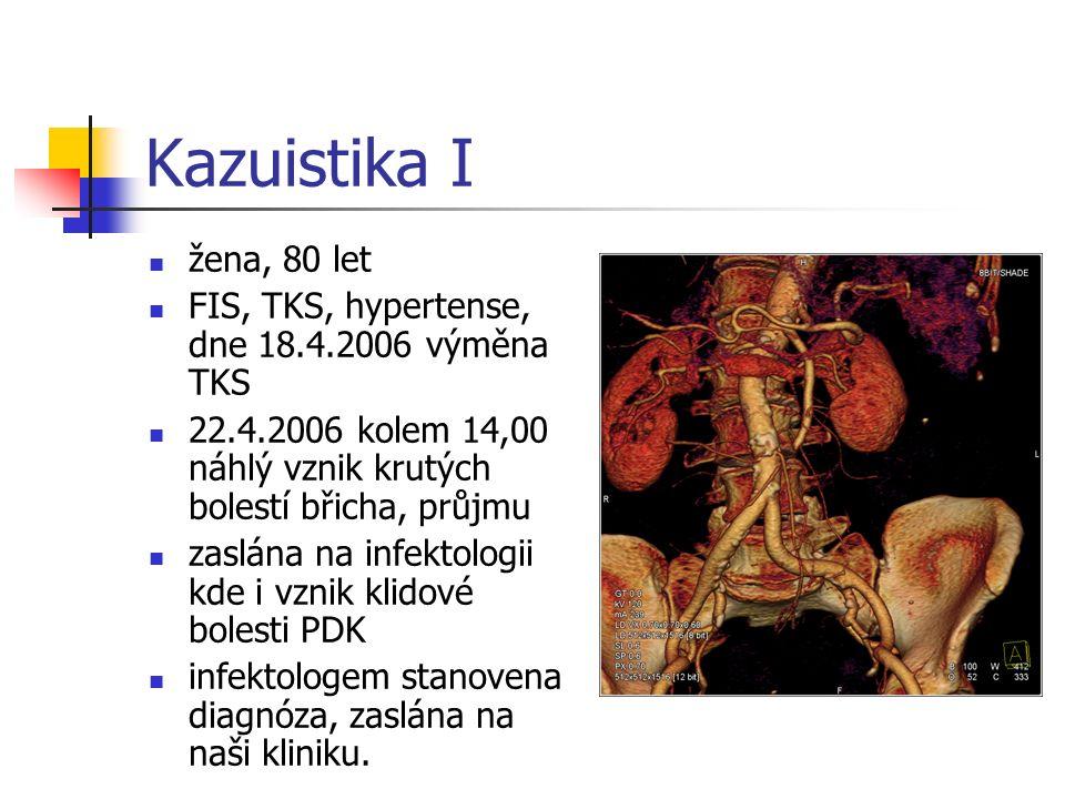 Kazuistika I žena, 80 let FIS, TKS, hypertense, dne 18.4.2006 výměna TKS 22.4.2006 kolem 14,00 náhlý vznik krutých bolestí břicha, průjmu zaslána na infektologii kde i vznik klidové bolesti PDK infektologem stanovena diagnóza, zaslána na naši kliniku.