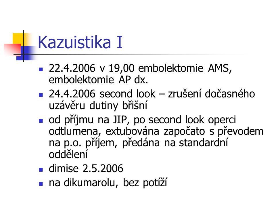 Kazuistika I 22.4.2006 v 19,00 embolektomie AMS, embolektomie AP dx. 24.4.2006 second look – zrušení dočasného uzávěru dutiny břišní od příjmu na JIP,