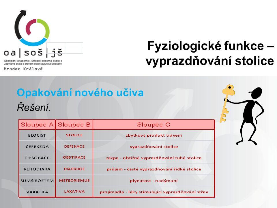 Fyziologické funkce – vyprazdňování stolice Opakování nového učiva Řešení.