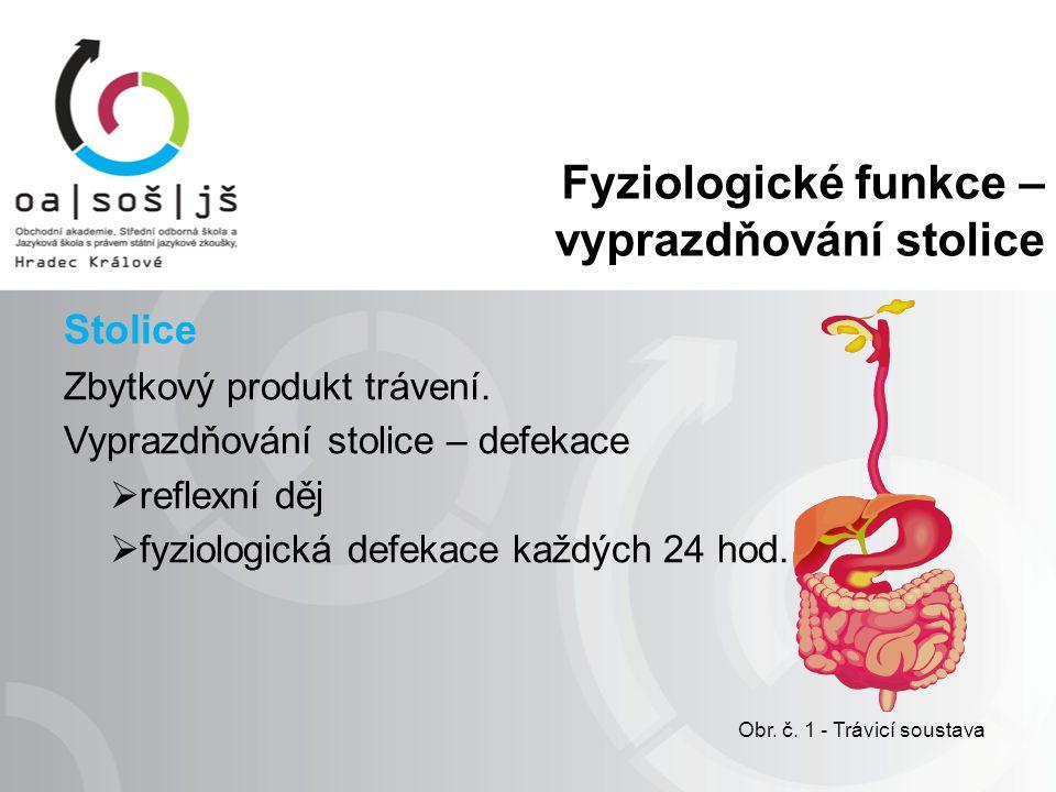 Fyziologické funkce – vyprazdňování stolice Stolice Zbytkový produkt trávení.