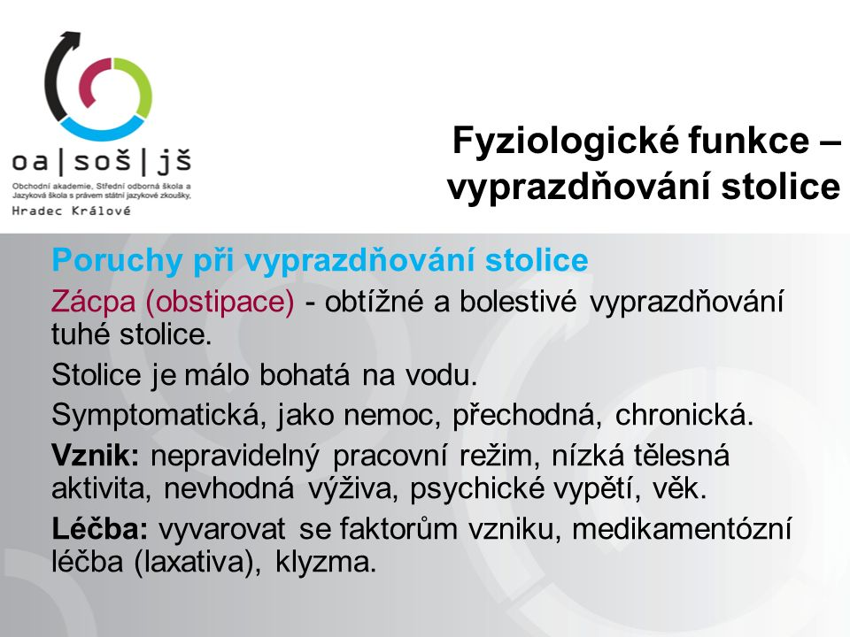 Fyziologické funkce – vyprazdňování stolice Poruchy při vyprazdňování stolice Zácpa (obstipace) - obtížné a bolestivé vyprazdňování tuhé stolice.