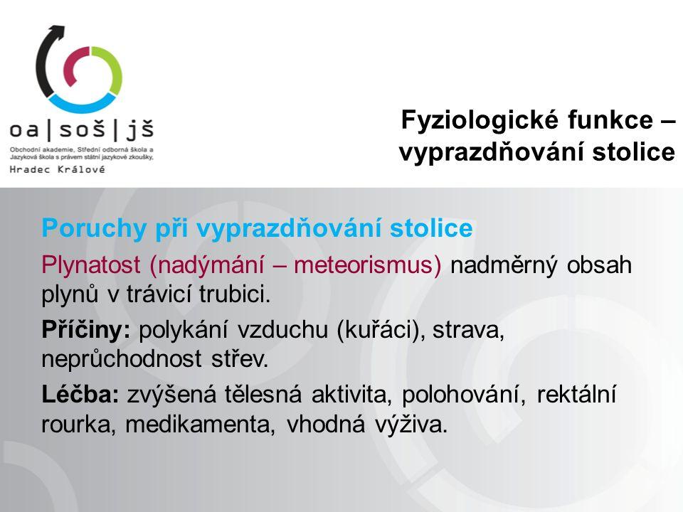 Fyziologické funkce – vyprazdňování stolice Poruchy při vyprazdňování stolice Plynatost (nadýmání – meteorismus) nadměrný obsah plynů v trávicí trubici.