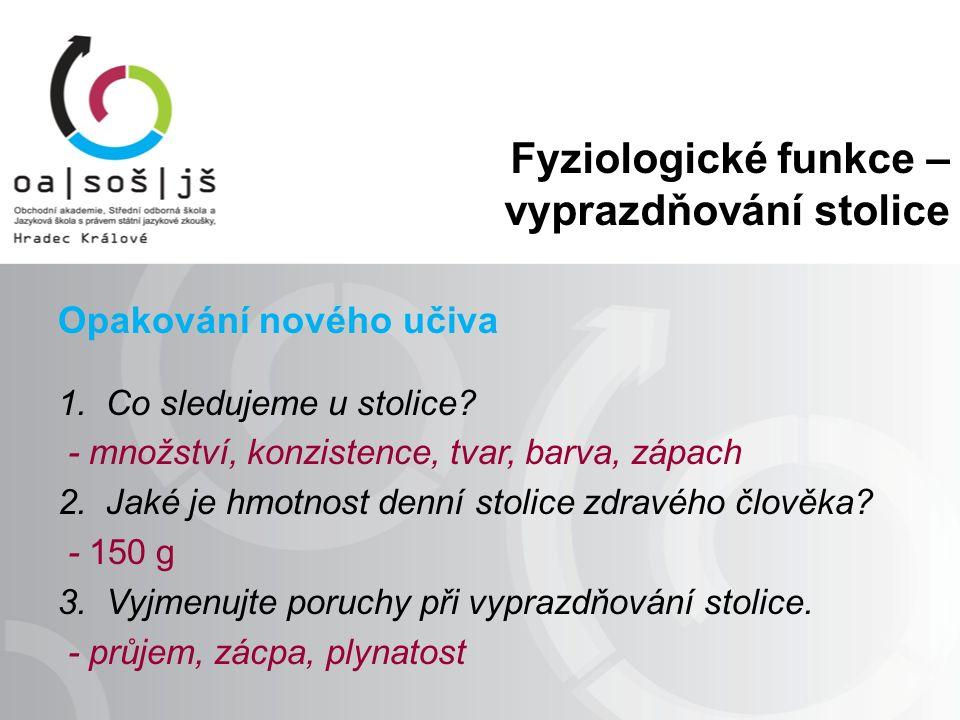Fyziologické funkce – vyprazdňování stolice Opakování nového učiva Do odstavce B zapište správné znění slov, jejich význam do sloupce C.