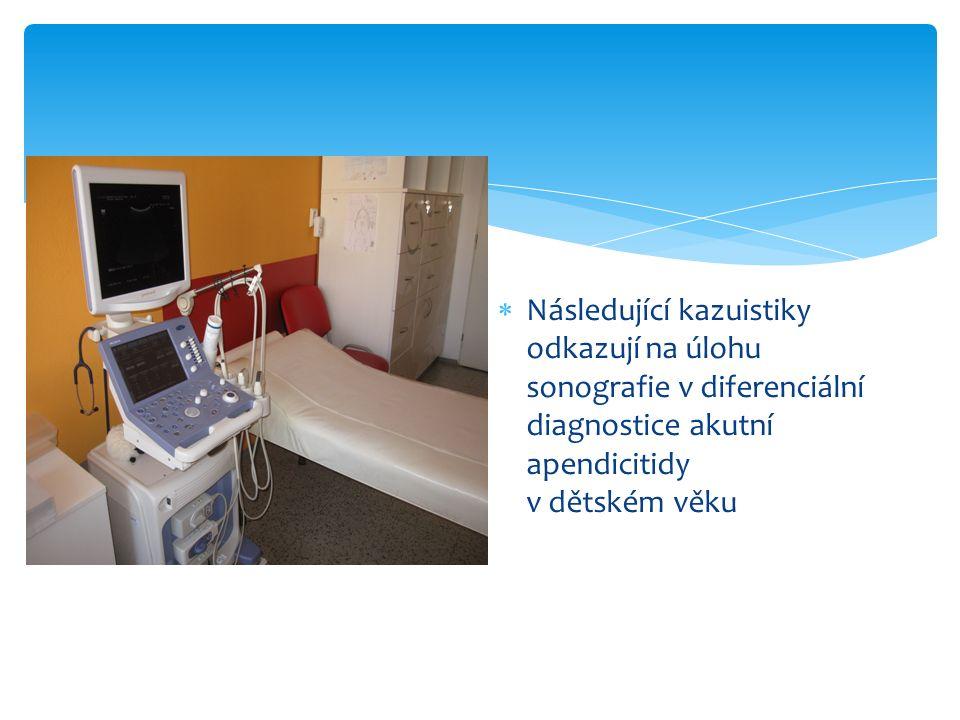  Následující kazuistiky odkazují na úlohu sonografie v diferenciální diagnostice akutní apendicitidy v dětském věku