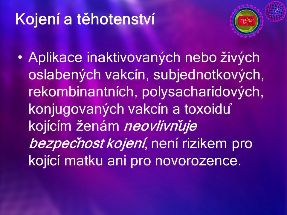 Aplikace inaktivovaných nebo živých oslabených vakcín, subjednotkových, rekombinantních, polysacharidových, konjugovaných vakcín a toxoidů kojícím ženám neovlivňuje bezpečnost kojení, není rizikem pro kojící matku ani pro novorozence.
