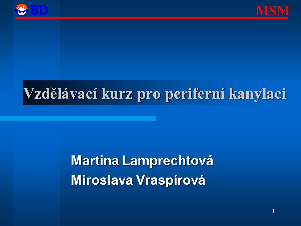 MSM 1 Vzdělávací kurz pro periferní kanylaci Martina Lamprechtová Miroslava Vraspírová