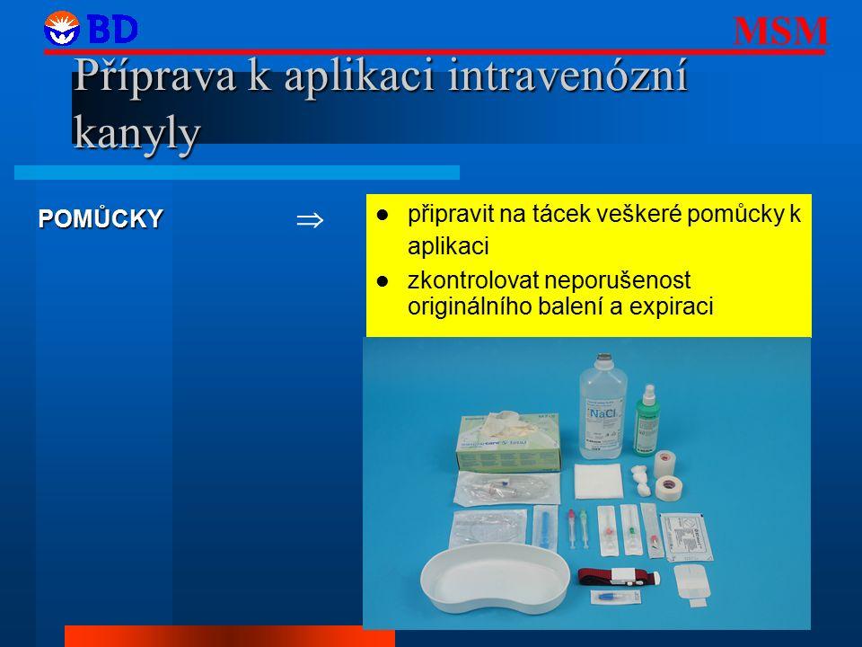 MSM 22 Příprava k aplikaci intravenózní kanyly připravit na tácek veškeré pomůcky k aplikaci zkontrolovat neporušenost originálního balení a expiraci POMŮCKY POMŮCKY 