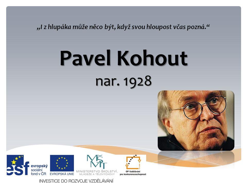 """Pavel Kohout nar. 1928 """"I z hlupáka může něco být, když svou hloupost včas pozná."""