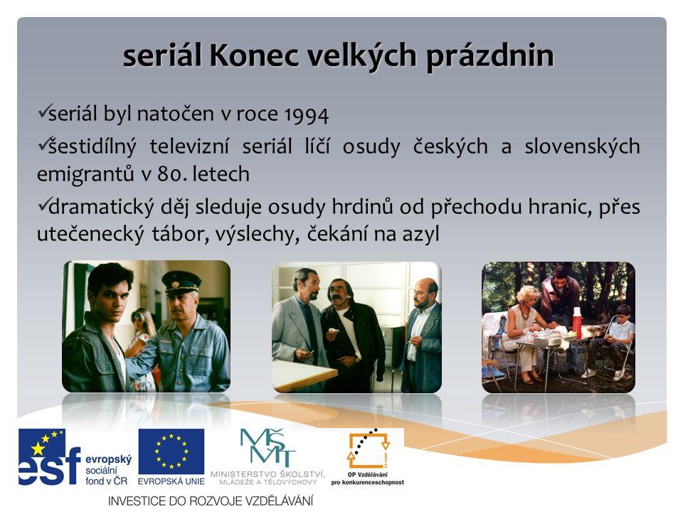seriál Konec velkých prázdnin seriál byl natočen v roce 1994 šestidílný televizní seriál líčí osudy českých a slovenských emigrantů v 80.