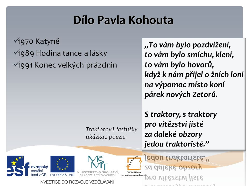 Dílo Pavla Kohouta 1970 Katyně 1989 Hodina tance a lásky 1991 Konec velkých prázdnin Traktorové častušky ukázka z poezie