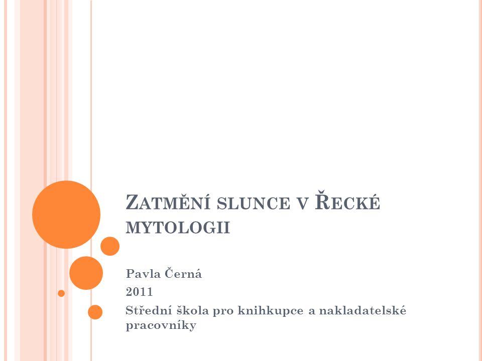 Z ATMĚNÍ SLUNCE V Ř ECKÉ MYTOLOGII Pavla Černá 2011 Střední škola pro knihkupce a nakladatelské pracovníky