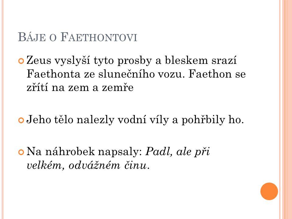 B ÁJE O F AETHONTOVI Zeus vyslyší tyto prosby a bleskem srazí Faethonta ze slunečního vozu.