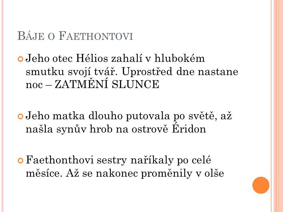 B ÁJE O F AETHONTOVI Jeho otec Hélios zahalí v hlubokém smutku svojí tvář.