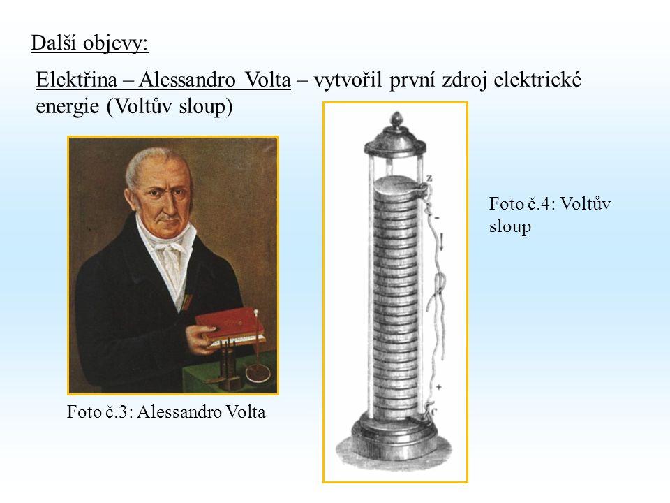 Další objevy: Elektřina – Alessandro Volta – vytvořil první zdroj elektrické energie (Voltův sloup) Foto č.3: Alessandro Volta Foto č.4: Voltův sloup