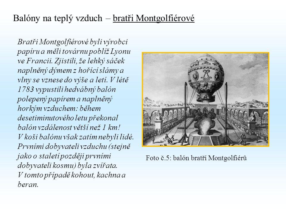 Balóny na teplý vzduch – bratři Montgolfiérové Bratři Montgolfiérové byli výrobci papíru a měli továrnu poblíž Lyonu ve Francii.