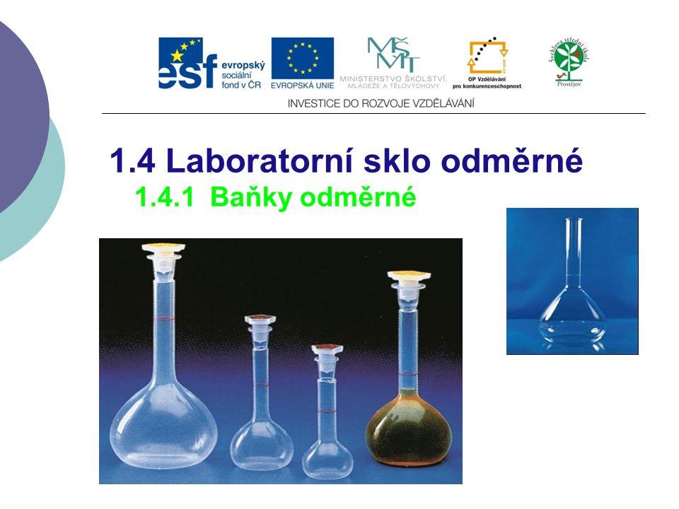 1.4 Laboratorní sklo odměrné 1.4.1 Baňky odměrné