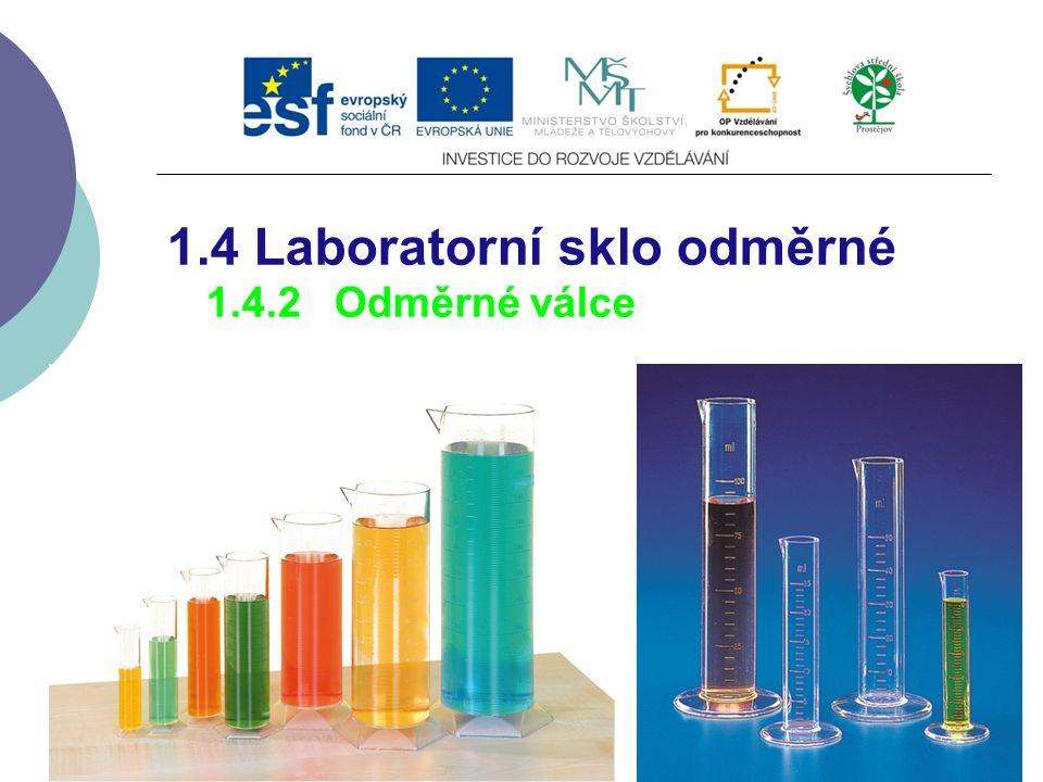 1.4 Laboratorní sklo odměrné 1.4.2 Odměrné válce