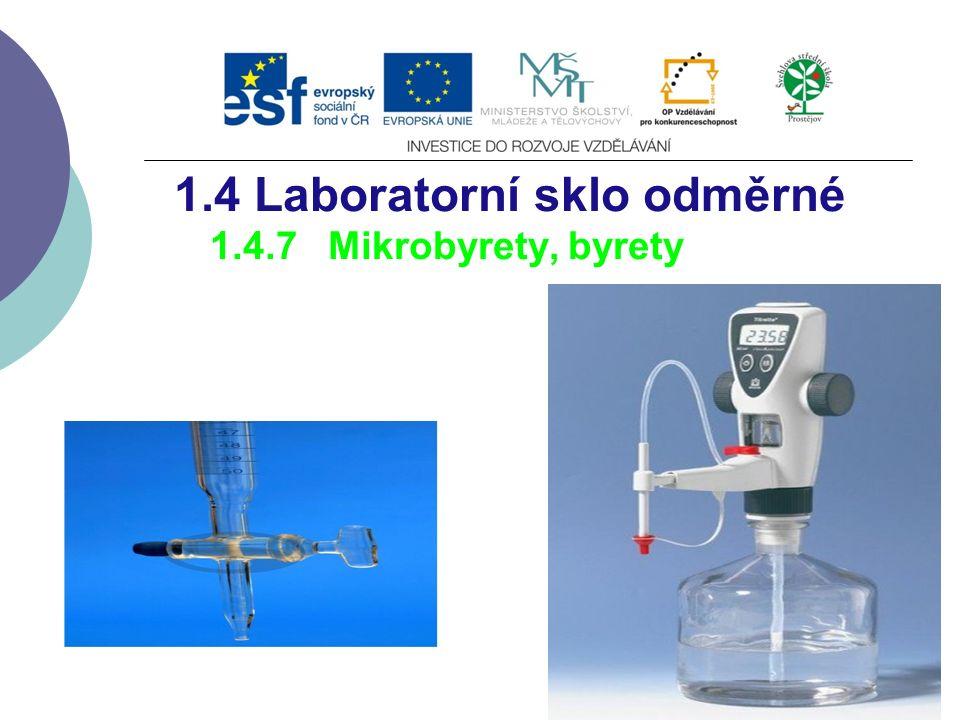 1.4 Laboratorní sklo odměrné 1.4.7 Mikrobyrety, byrety