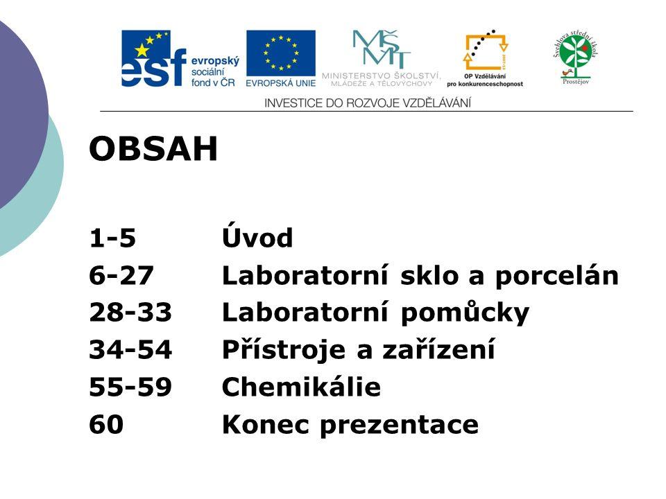 Slide 2…atd OBSAH 1-5Úvod 6-27Laboratorní sklo a porcelán 28-33Laboratorní pomůcky 34-54Přístroje a zařízení 55-59Chemikálie 60Konec prezentace