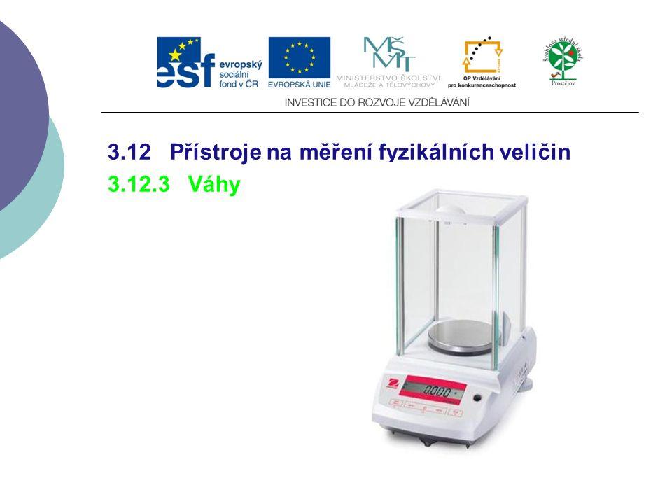 3.12 Přístroje na měření fyzikálních veličin 3.12.3 Váhy