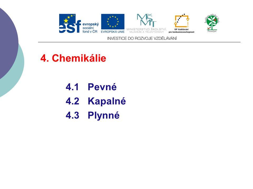 4. Chemikálie 4.1 Pevné 4.2 Kapalné 4.3 Plynné