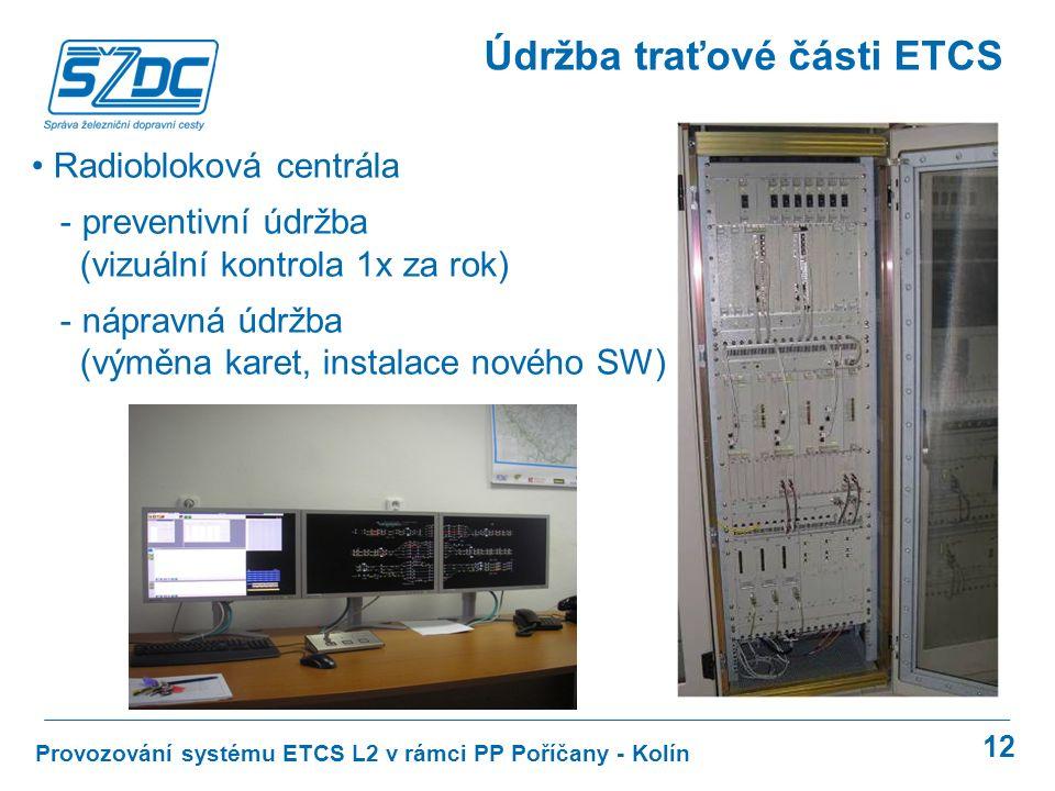 12 Provozování systému ETCS L2 v rámci PP Poříčany - Kolín Údržba traťové části ETCS Radiobloková centrála - preventivní údržba (vizuální kontrola 1x