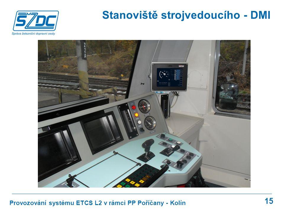 15 Provozování systému ETCS L2 v rámci PP Poříčany - Kolín Stanoviště strojvedoucího - DMI