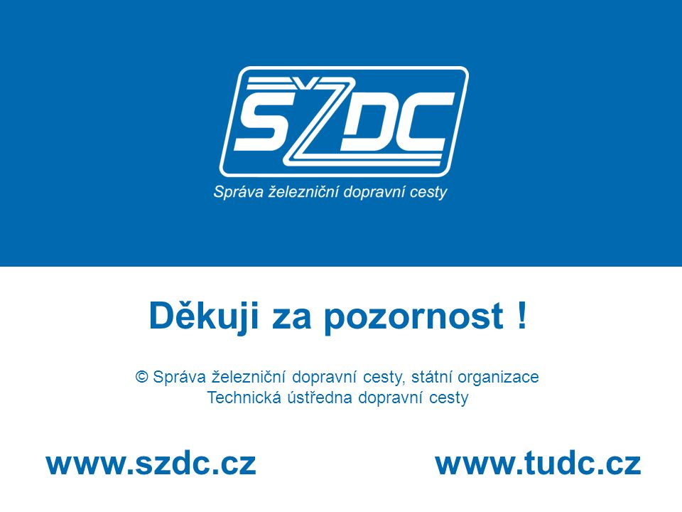 www.szdc.cz www.tudc.cz Děkuji za pozornost ! © Správa železniční dopravní cesty, státní organizace Technická ústředna dopravní cesty