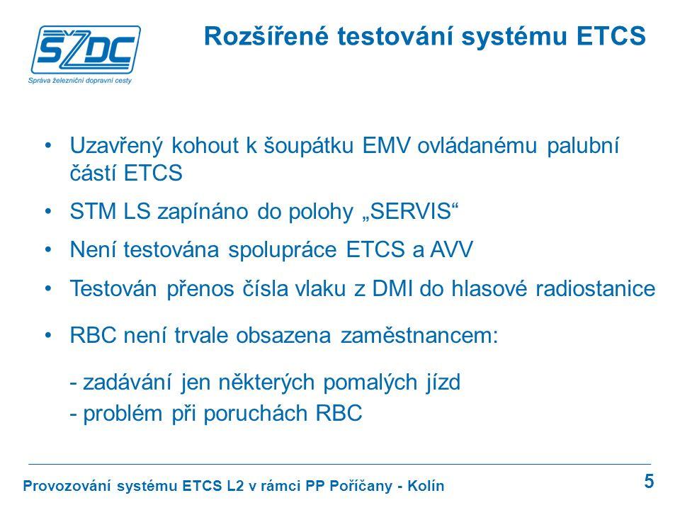 5 Provozování systému ETCS L2 v rámci PP Poříčany - Kolín Rozšířené testování systému ETCS Uzavřený kohout k šoupátku EMV ovládanému palubní částí ETC