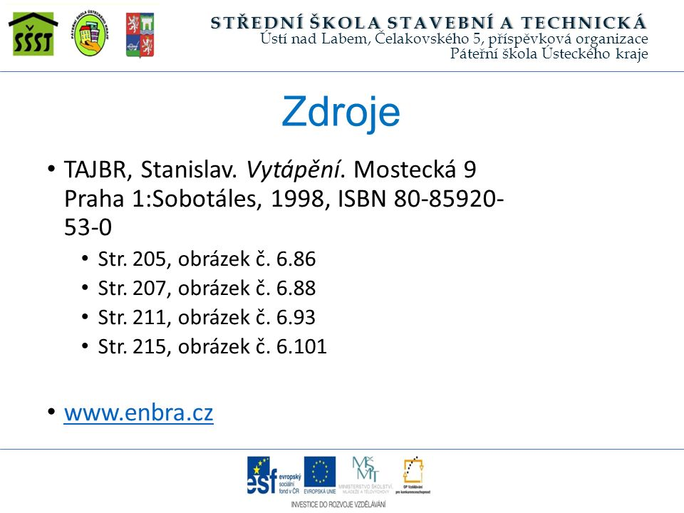 Zdroje TAJBR, Stanislav. Vytápění. Mostecká 9 Praha 1:Sobotáles, 1998, ISBN 80-85920- 53-0 Str.