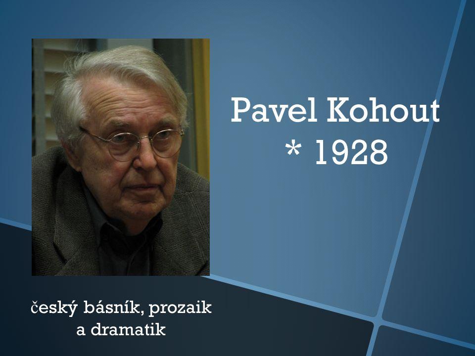Pavel Kohout * 1928 č eský básník, prozaik a dramatik