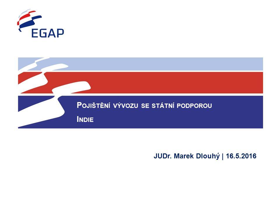 P OJIŠTĚNÍ VÝVOZU SE STÁTNÍ PODPOROU I NDIE JUDr. Marek Dlouhý | 16.5.2016
