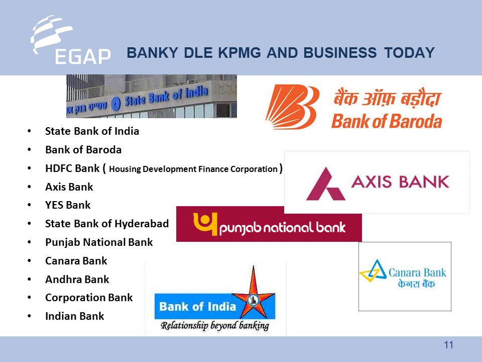 11 BANKY DLE KPMG AND BUSINESS TODAY State Bank of India Bank of Baroda HDFC Bank ( Housing Development Finance Corporation ) Axis Bank YES Bank State
