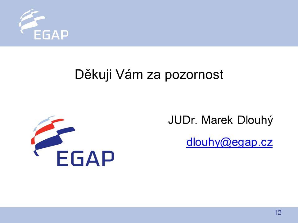 12 Děkuji Vám za pozornost JUDr. Marek Dlouhý dlouhy@egap.cz